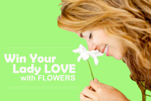 How To Win Your Lady Love With Flowers
